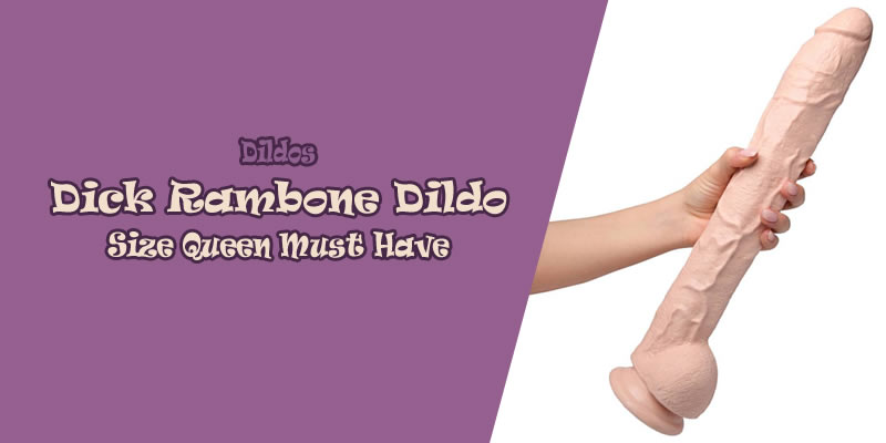 Dick Rambone huge dildo review