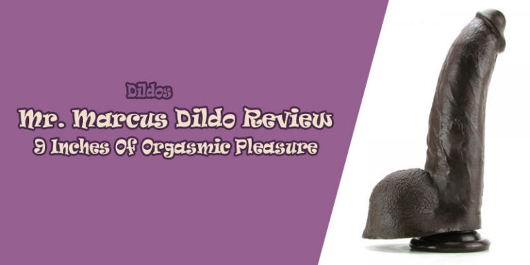 Mr. Marcus Dildo Review: 9 Inches Of Orgasmic Pleasure