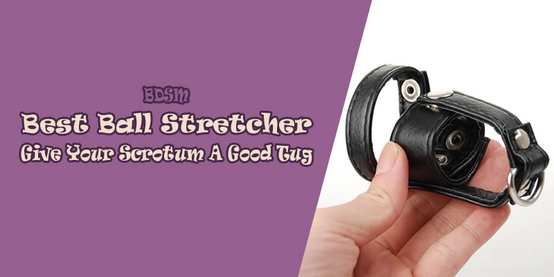 Best Ball Stretcher Reviews in 2019: Give Your Scrotum A Good Tug