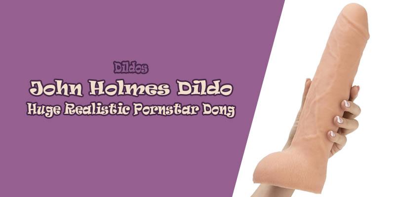 John Holmes Dildo Review: Huge Realistic Pornstar Dong